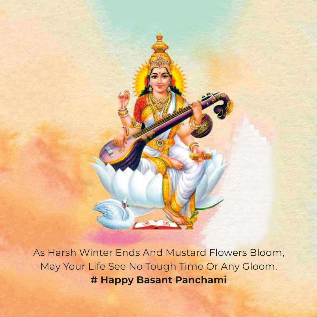 AS HARSH WINTER ENDS AND MUSTARD FLOWER BLOOM, MAY YOUR LIFE SEE NO TOUGH TIME OR ANY GLOOM! HAPPY BASANT PANCHMI.