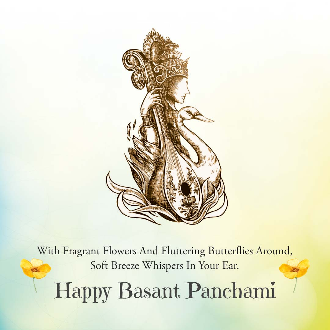 WITH FRAGRANT FLOWERS AND FLUTTERING BUTTERFLIES AROUND, SOFT BREEZE WHISPERS IN YOUR EAR. HAPPY BASANT PANCHMI.