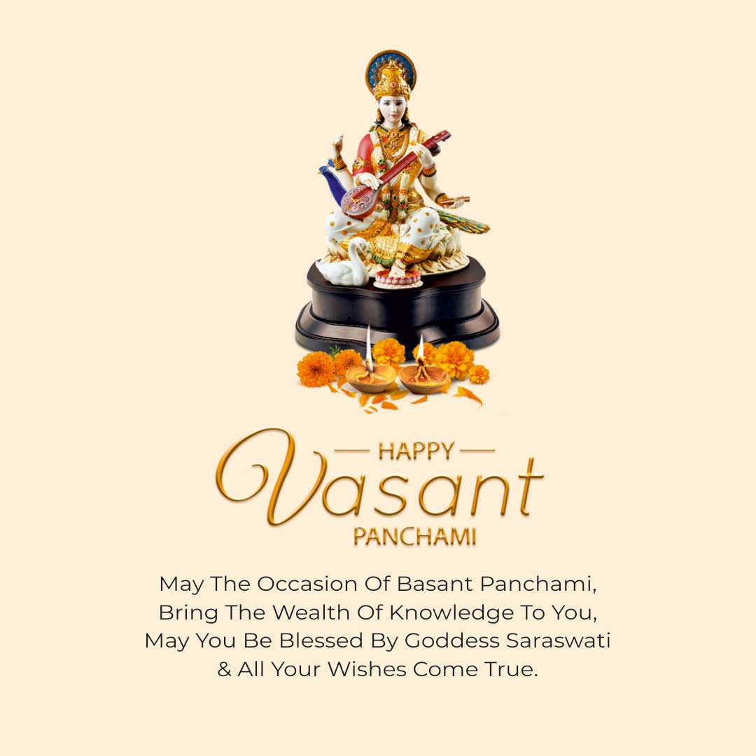 MAY GODDESS SARASWATI BLESS YOU WITH THE OCEAN OF KNOWLEDGE WHICH NEVER ENDS. HAPPY BASANT PANCHAMI.