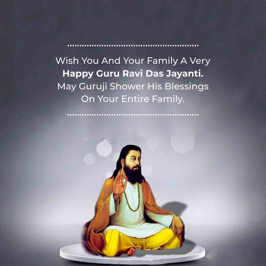 Wish you and your family a very Happy Guru Ravidas Jayanti, May Guruji shower his blessings on your entire family.