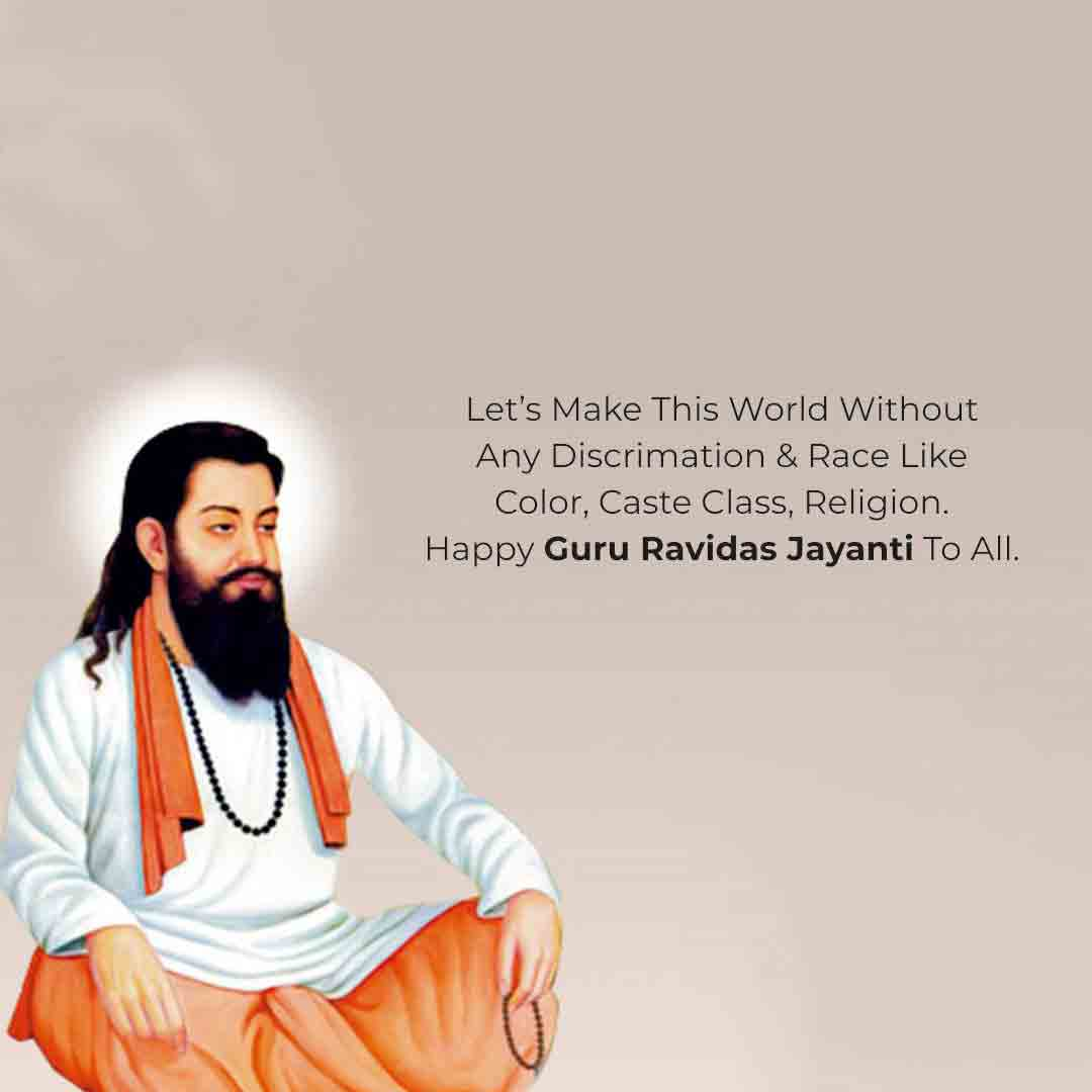 Let's make this world without any discrimination and race like color, caste class, religion. Happy Guru Ravidas Jayanti to all!
