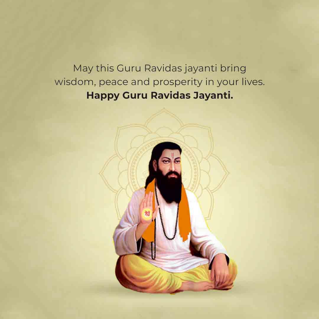 May this Guru Ravidas Jayanti bring wisdom, peace, and prosperity in your lives. Happy Guru Ravidas Jayanti.
