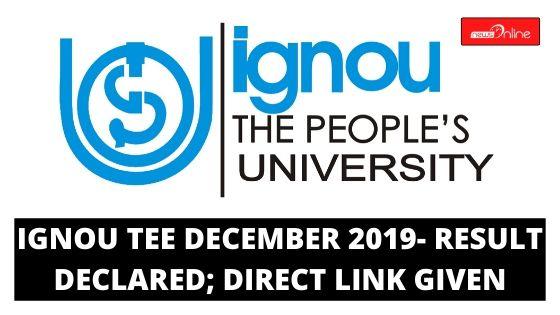 IGNOU TEE DECEMBER 2019- RESULT DECLARED; DIRECT LINK GIVEN