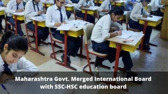Maharashtra Govt. Merged International Board with SSC-HSC education board