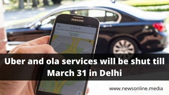 Uber and ola services will be shut till March 31 in Delhi