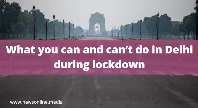 Covid-19: What you can and can't do in Delhi during lockdown
